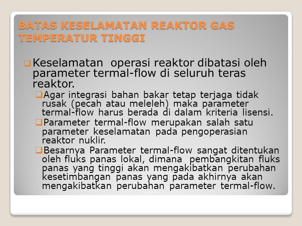 BATAS KESELAMATAN REAKTOR GAS TEMPERATUR TINGGI  Keselamatan operasi reaktor dibatasi oleh parameter termal-flow di seluruh teras reaktor.  Agar int