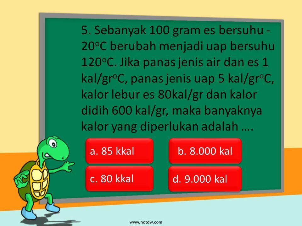 5.Sebanyak 100 gram es bersuhu - 20 o C berubah menjadi uap bersuhu 120 o C.