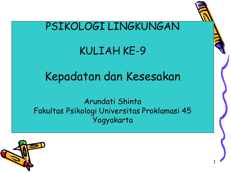 1 PSIKOLOGI LINGKUNGAN KULIAH KE-9 Kepadatan dan Kesesakan Arundati Shinta Fakultas Psikologi Universitas Proklamasi 45 Yogyakarta