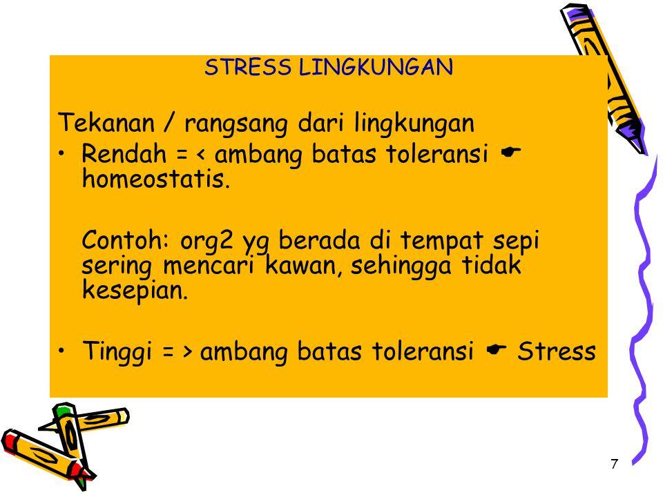 7 STRESS LINGKUNGAN Tekanan / rangsang dari lingkungan Rendah = < ambang batas toleransi  homeostatis.