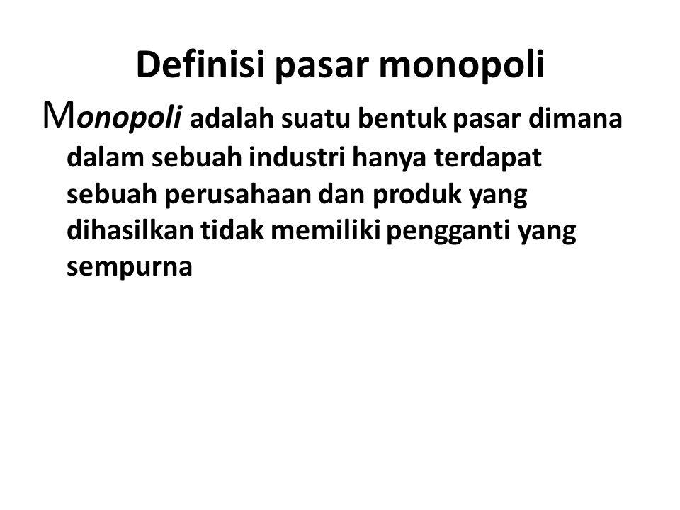 Ciri-ciri pasar monopoli 1.Dlm industri hanya terdapat sebuah perusahaan 2.Produk yang dihasilkan tidak memiliki pengganti yang sempurna 3.Perusahaan baru sulit memasuki industri 4.Perusahaan memiliki kemampuan menentukan harga (price maker) 5.Promosi iklan kurang diperlukan