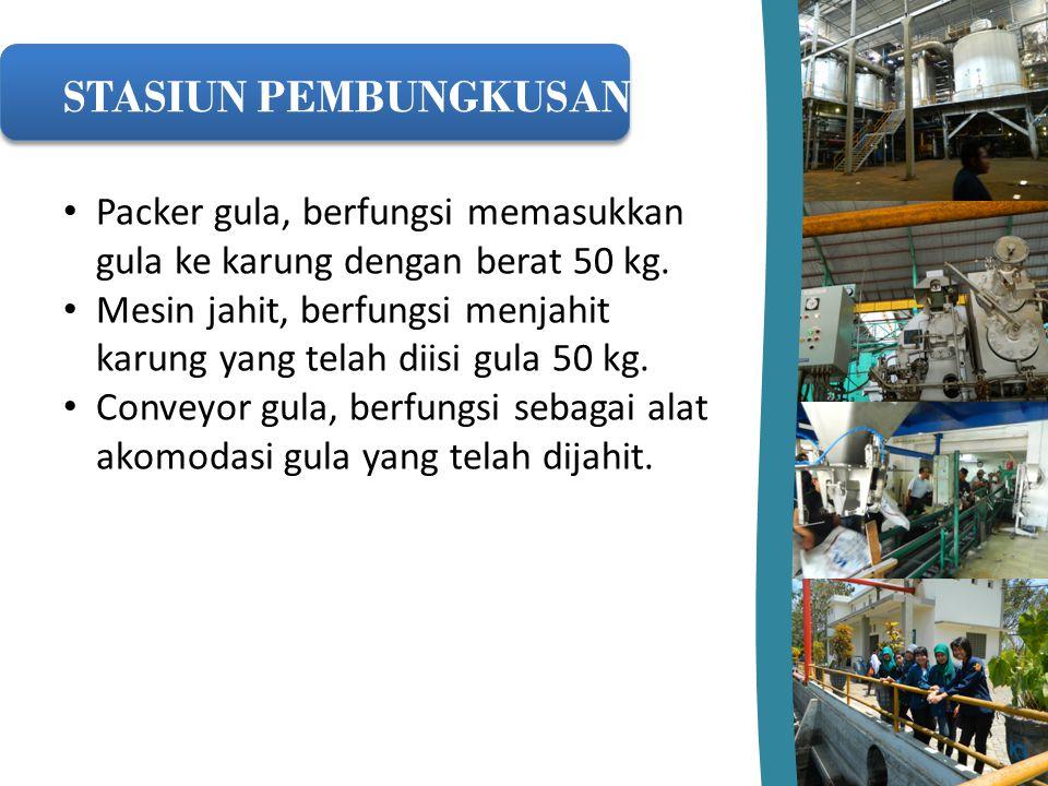 Packer gula, berfungsi memasukkan gula ke karung dengan berat 50 kg. Mesin jahit, berfungsi menjahit karung yang telah diisi gula 50 kg. Conveyor gula