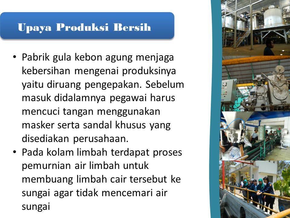 Upaya Produksi Bersih Pabrik gula kebon agung menjaga kebersihan mengenai produksinya yaitu diruang pengepakan. Sebelum masuk didalamnya pegawai harus