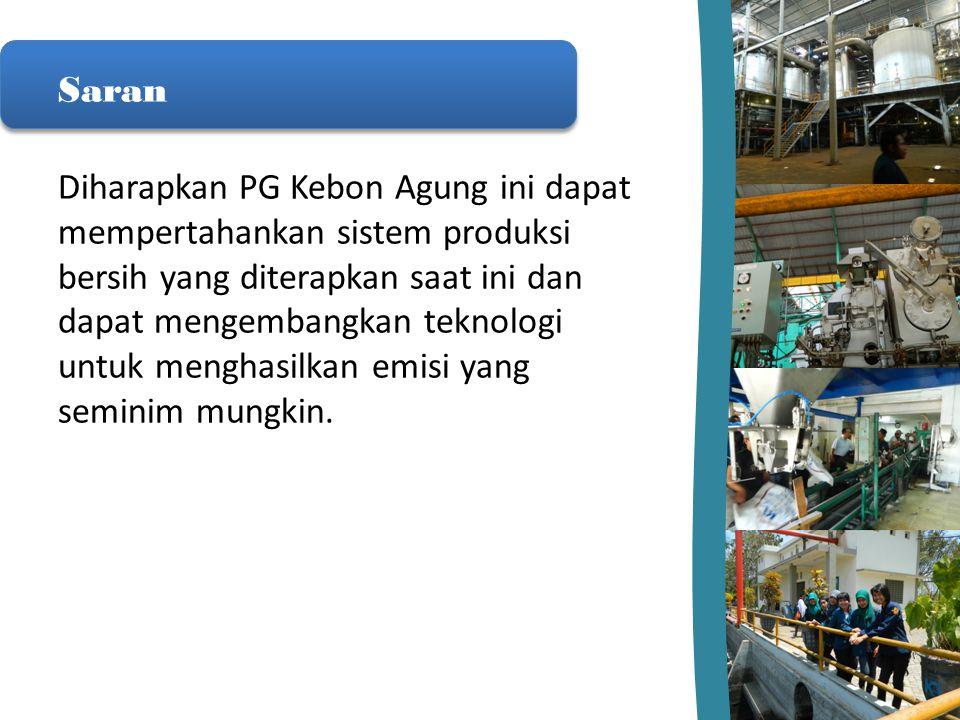 Saran Diharapkan PG Kebon Agung ini dapat mempertahankan sistem produksi bersih yang diterapkan saat ini dan dapat mengembangkan teknologi untuk mengh