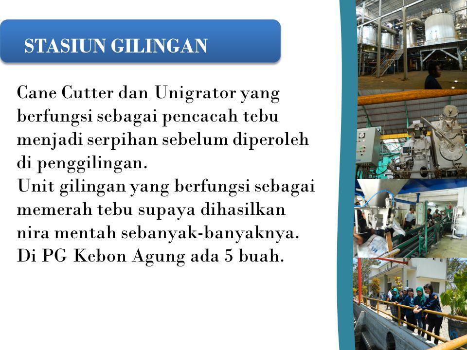 Cane Cutter dan Unigrator yang berfungsi sebagai pencacah tebu menjadi serpihan sebelum diperoleh di penggilingan. Unit gilingan yang berfungsi sebaga