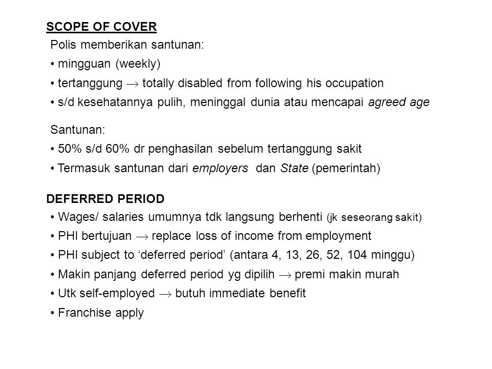 SCOPE OF COVER Polis memberikan santunan: mingguan (weekly) tertanggung  totally disabled from following his occupation s/d kesehatannya pulih, menin