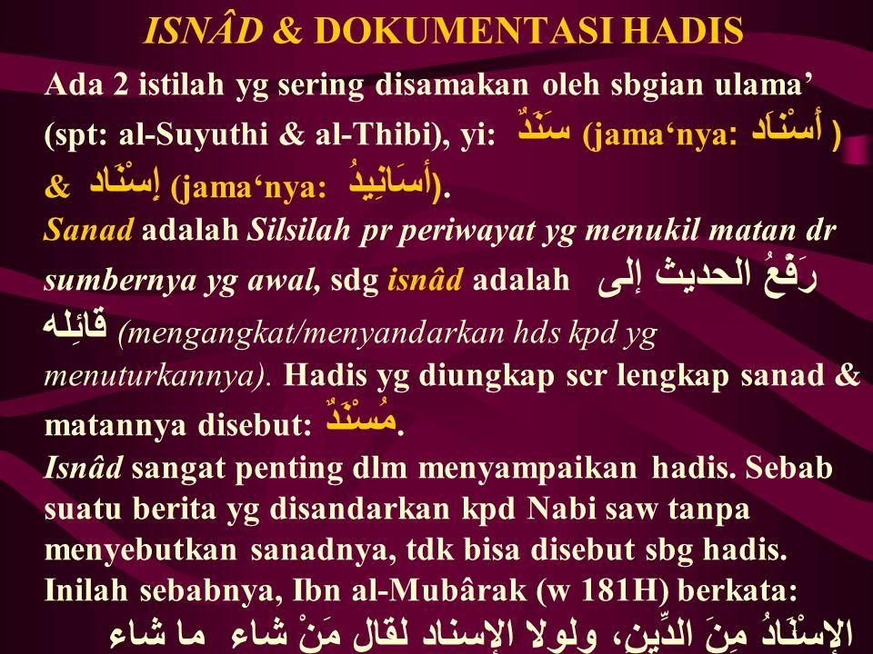 1 ISNÂD & DOKUMENTASI HADIS Ada 2 istilah yg sering disamakan oleh sbgian ulama' (spt: al-Suyuthi & al-Thibi), yi: سَنَدٌ (jama'nya: أَسْناَد ( & إِسْ