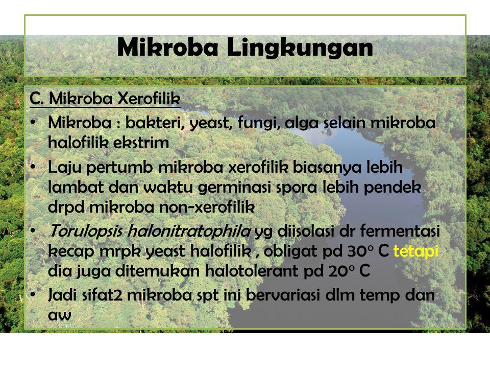 Mikroba Lingkungan C. Mikroba Xerofilik Mikroba : bakteri, yeast, fungi, alga selain mikroba halofilik ekstrim Laju pertumb mikroba xerofilik biasanya