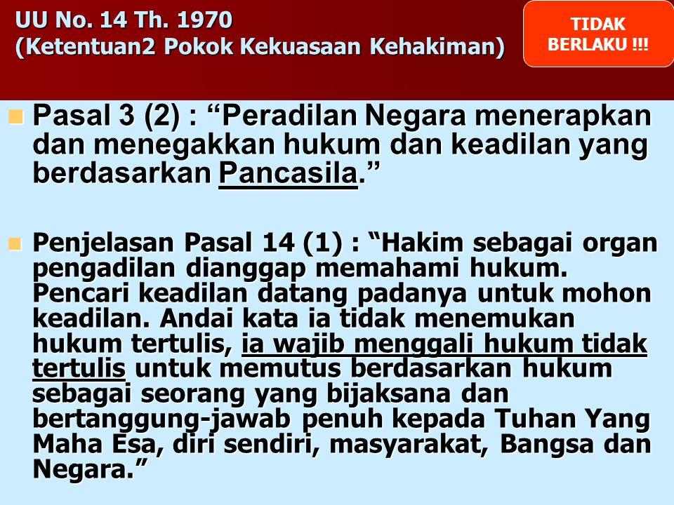 "16 UU No. 19 Th. 1964 (Ketentuan2 Pokok Kekuasaan Kehakiman) Pasal 3 : ""Pengadilan mengadili menurut hukum sebagai alat Revolusi berdasarkan Pancasila"
