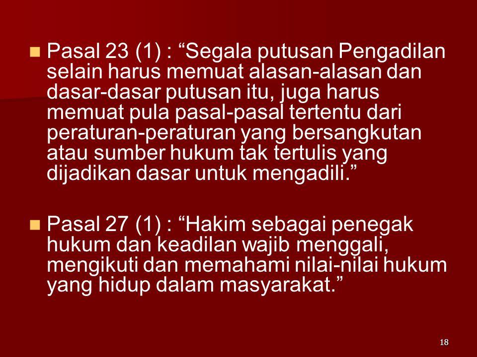 """17 UU No. 14 Th. 1970 (Ketentuan2 Pokok Kekuasaan Kehakiman) Pasal 3 (2) : """"Peradilan Negara menerapkan dan menegakkan hukum dan keadilan yang berdasa"""