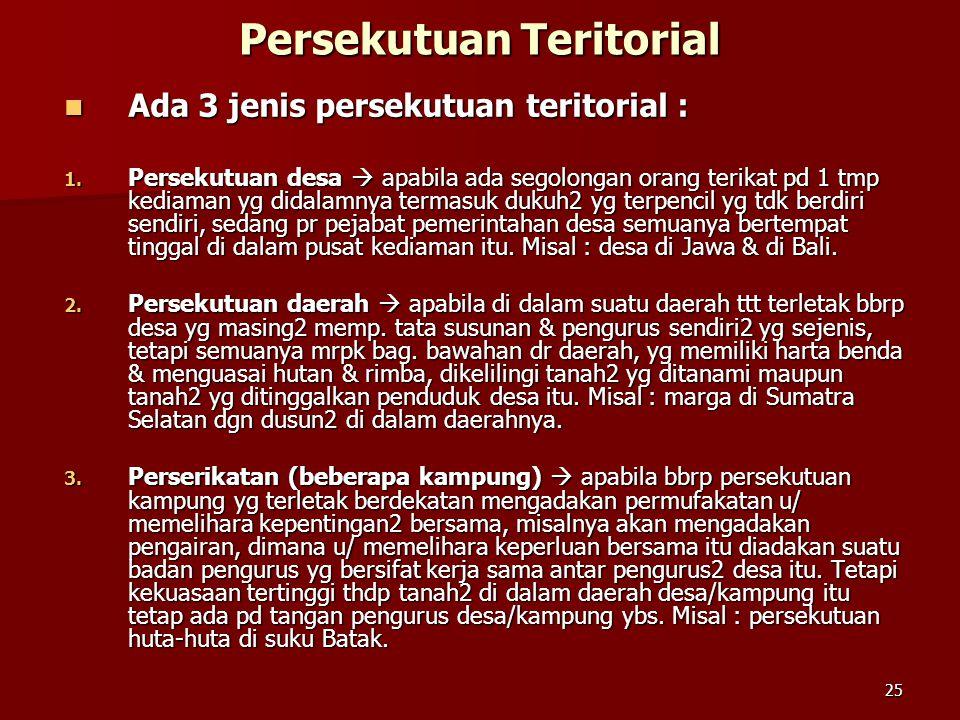 24 Persekutuan Genealogis Dasar Persekutuan Genealogis : 1. P atrilineal  pertalian darah mnrt garis bapak, misal : pd suku Batak, Nias, Sumba; 2. M