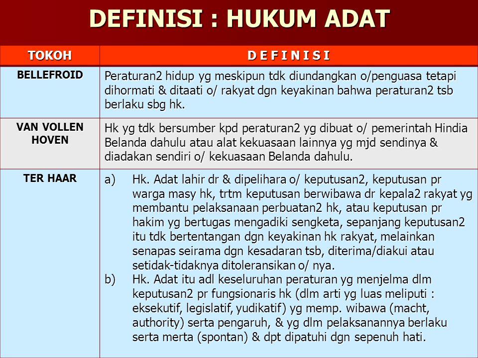 4 DEFINISI : A D A T Adat merupakan pencerminan drpd kepribadian suatu bangsa, mrpk salah 1 penjelmaan drpd jiwa bangsa ybs dr waktu ke waktu.