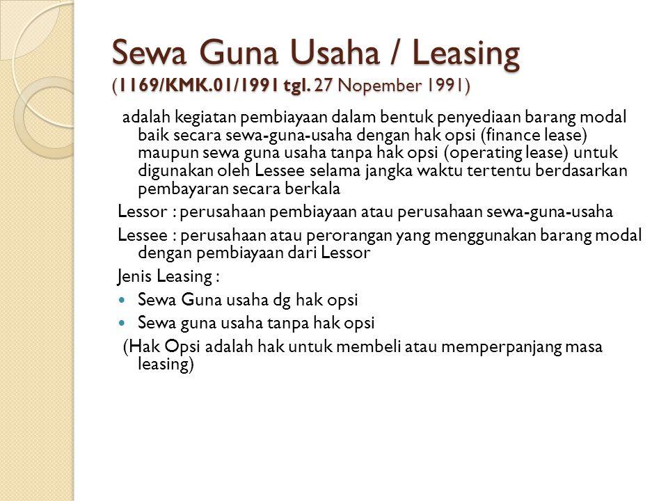 Sewa Guna Usaha / Leasing (1169/KMK.01/1991 tgl. 27 Nopember 1991) adalah kegiatan pembiayaan dalam bentuk penyediaan barang modal baik secara sewa-gu