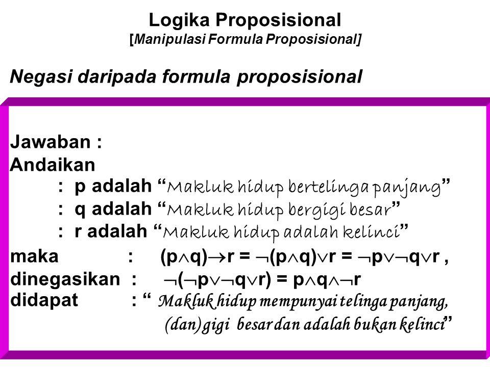 """Logika Proposisional [Manipulasi Formula Proposisional] Negasi daripada formula proposisional Jawaban : Andaikan : p adalah """" Makluk hidup bertelinga"""