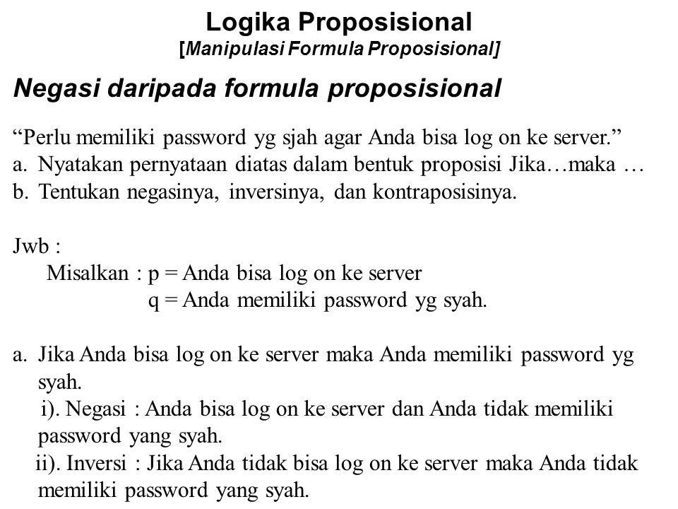 "Logika Proposisional [Manipulasi Formula Proposisional] Negasi daripada formula proposisional ""Perlu memiliki password yg sjah agar Anda bisa log on k"