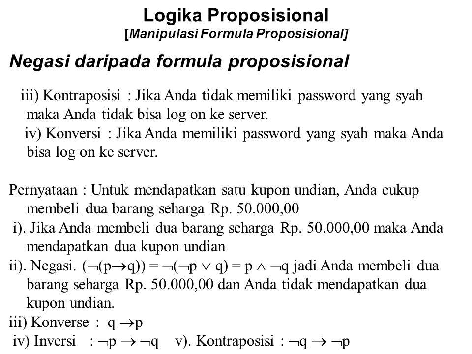 Logika Proposisional [Manipulasi Formula Proposisional] Negasi daripada formula proposisional iii) Kontraposisi : Jika Anda tidak memiliki password ya
