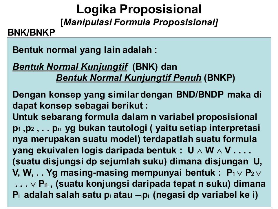 Logika Proposisional [Manipulasi Formula Proposisional] Bentuk normal yang lain adalah : Bentuk Normal Kunjungtif (BNK) dan Bentuk Normal Kunjungtif P