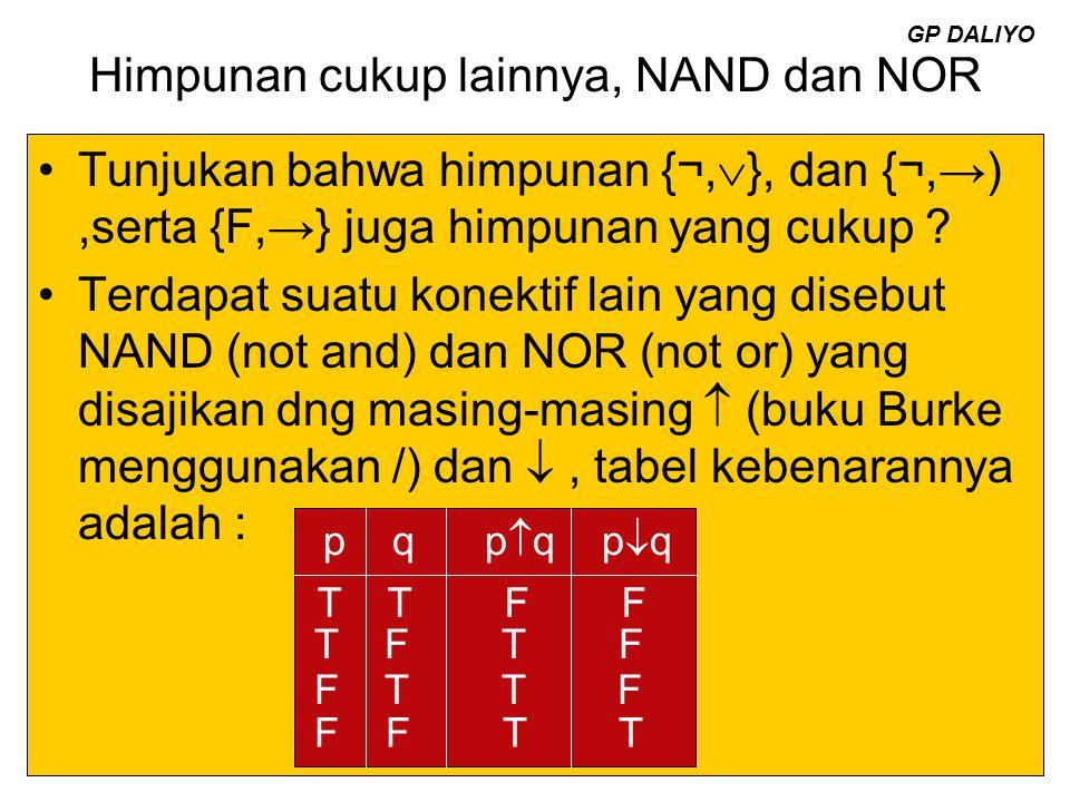 Himpunan cukup lainnya, NAND dan NOR Tunjukan bahwa himpunan {¬,  }, dan {¬,→),serta {F,→} juga himpunan yang cukup ? Terdapat suatu konektif lain ya