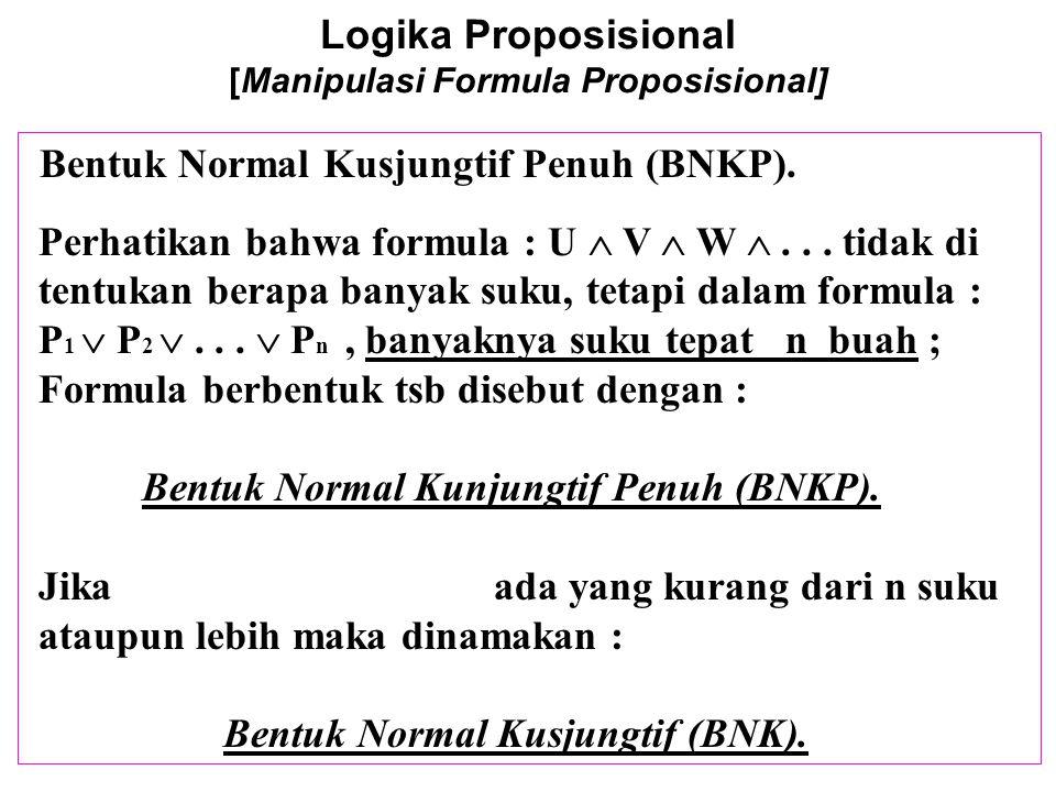Logika Proposisional [Manipulasi Formula Proposisional] Bentuk Normal Kusjungtif Penuh (BNKP). Perhatikan bahwa formula : U  V  W ... tidak di tent