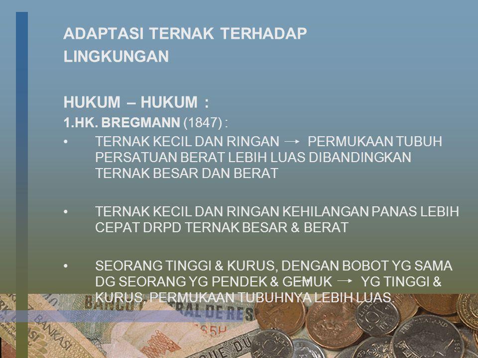 ADAPTASI TERNAK TERHADAP LINGKUNGAN HUKUM – HUKUM : 1.HK. BREGMANN (1847) : TERNAK KECIL DAN RINGAN PERMUKAAN TUBUH PERSATUAN BERAT LEBIH LUAS DIBANDI