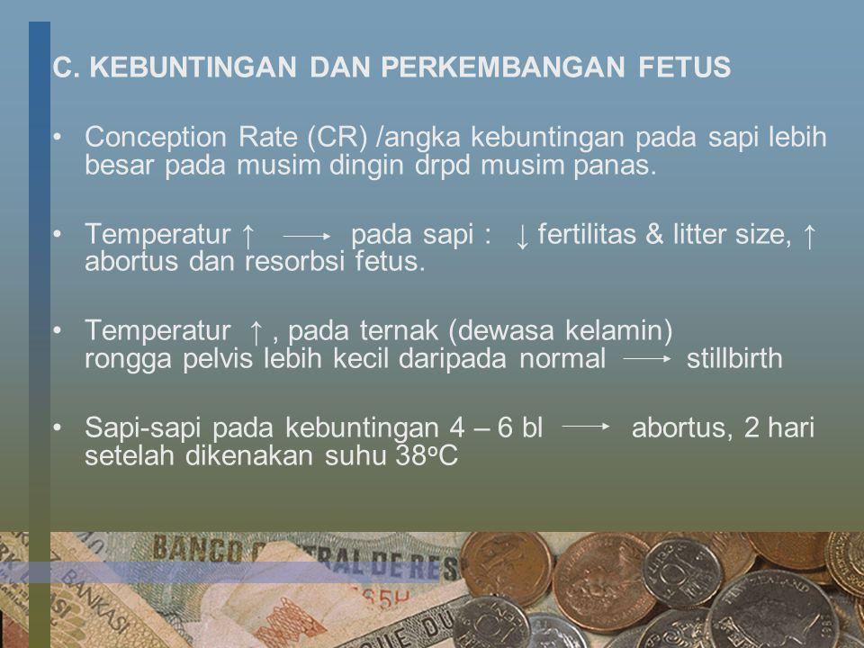 C. KEBUNTINGAN DAN PERKEMBANGAN FETUS Conception Rate (CR) /angka kebuntingan pada sapi lebih besar pada musim dingin drpd musim panas. Temperatur ↑ p