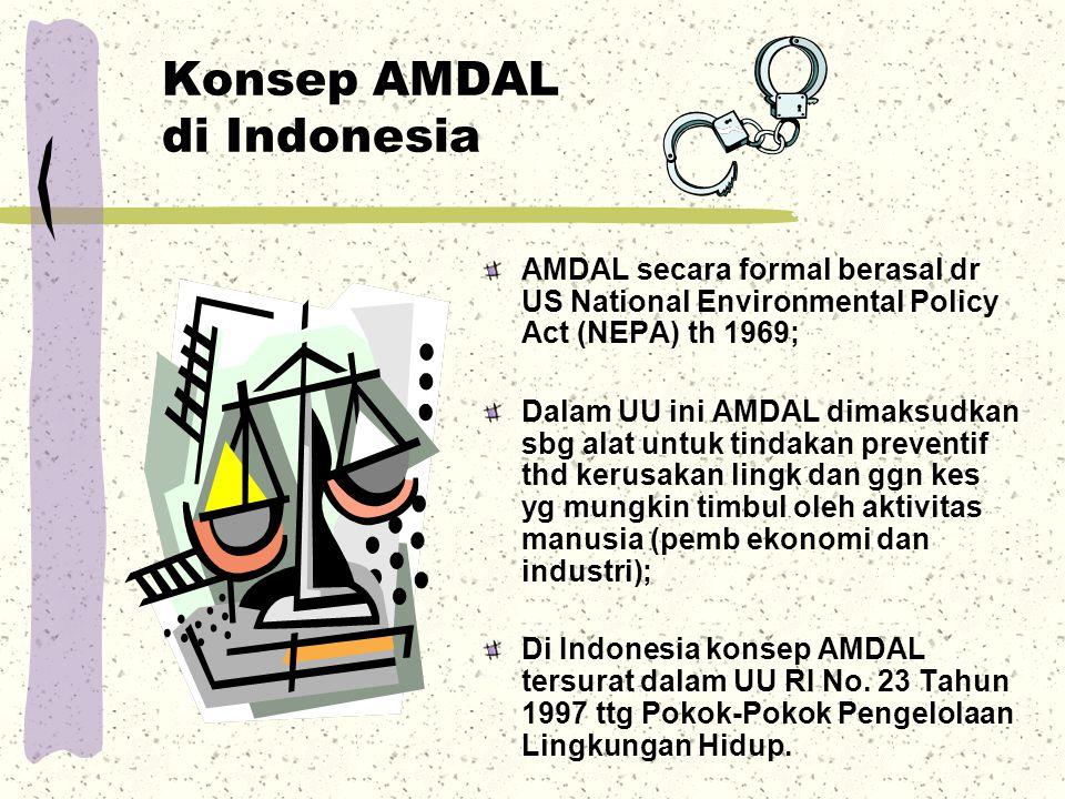 Konsep AMDAL di Indonesia AMDAL secara formal berasal dr US National Environmental Policy Act (NEPA) th 1969; Dalam UU ini AMDAL dimaksudkan sbg alat