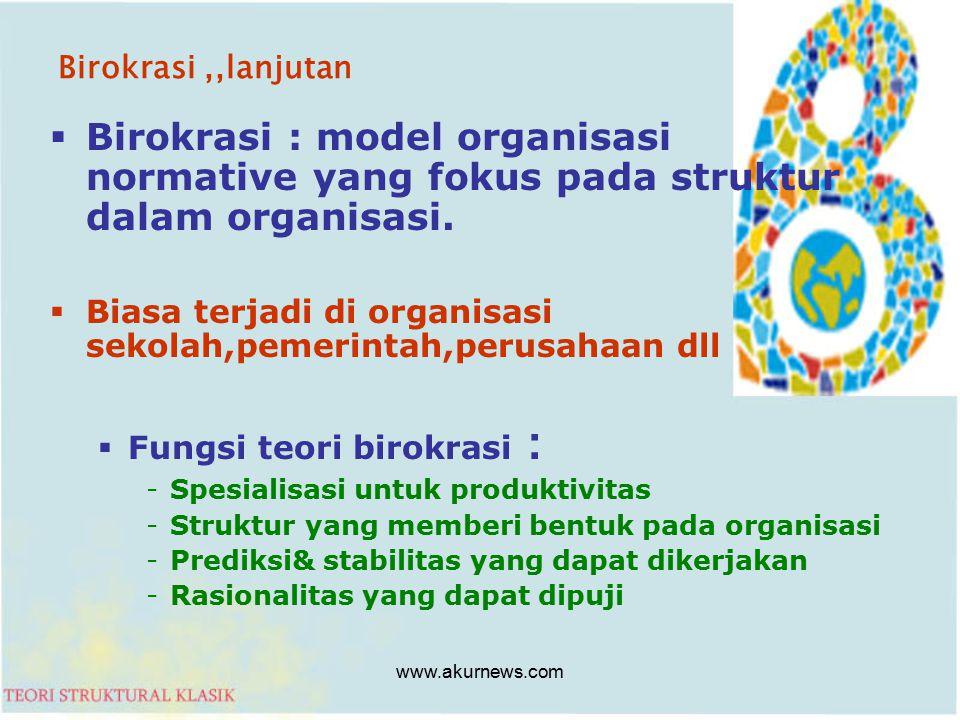 Birokrasi,,lanjutan  Birokrasi : model organisasi normative yang fokus pada struktur dalam organisasi.