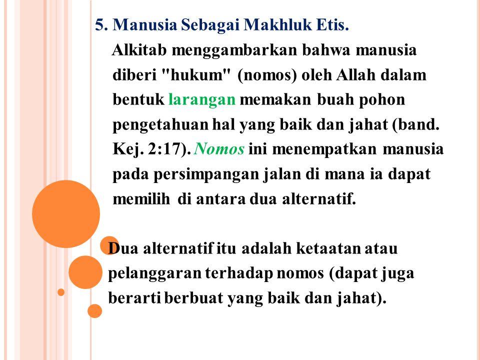 5. Manusia Sebagai Makhluk Etis. Alkitab menggambarkan bahwa manusia diberi