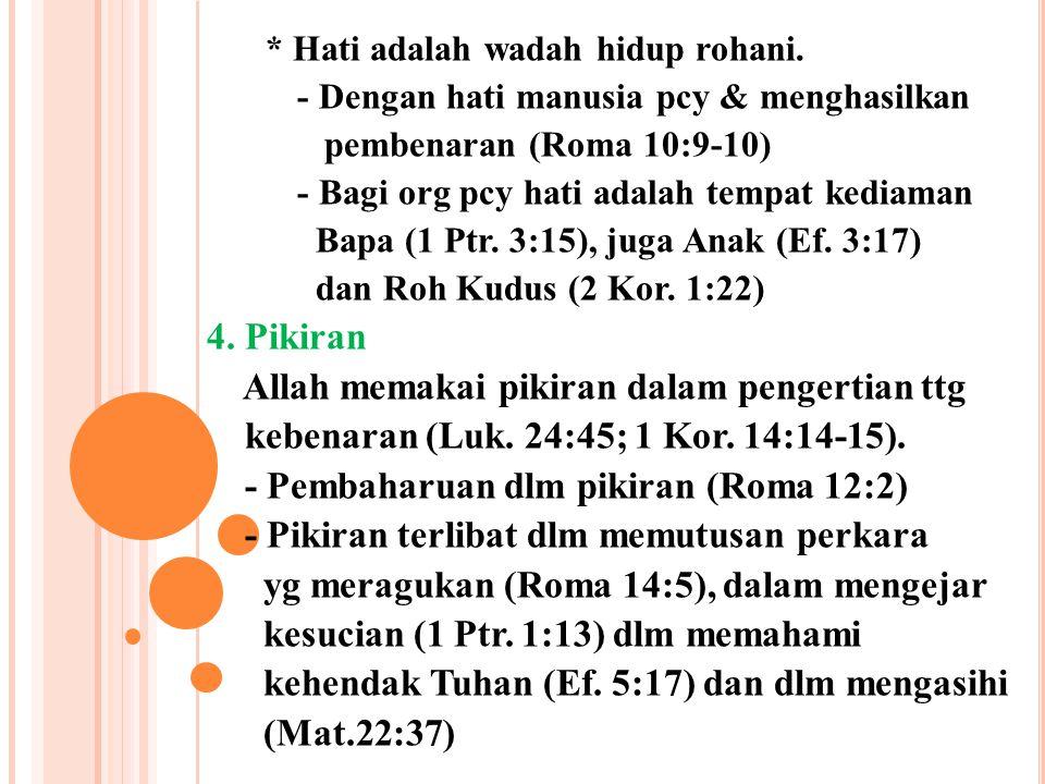 * Hati adalah wadah hidup rohani. - Dengan hati manusia pcy & menghasilkan pembenaran (Roma 10:9-10) - Bagi org pcy hati adalah tempat kediaman Bapa (