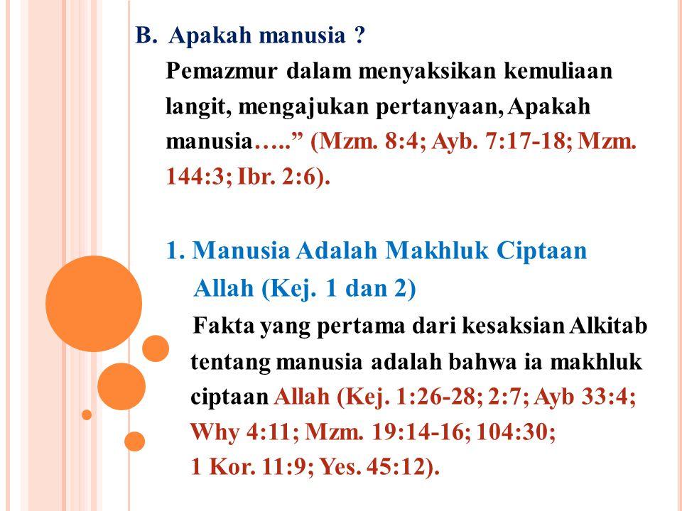 """B. Apakah manusia ? Pemazmur dalam menyaksikan kemuliaan langit, mengajukan pertanyaan, Apakah manusia….."""" (Mzm. 8:4; Ayb. 7:17-18; Mzm. 144:3; Ibr. 2"""