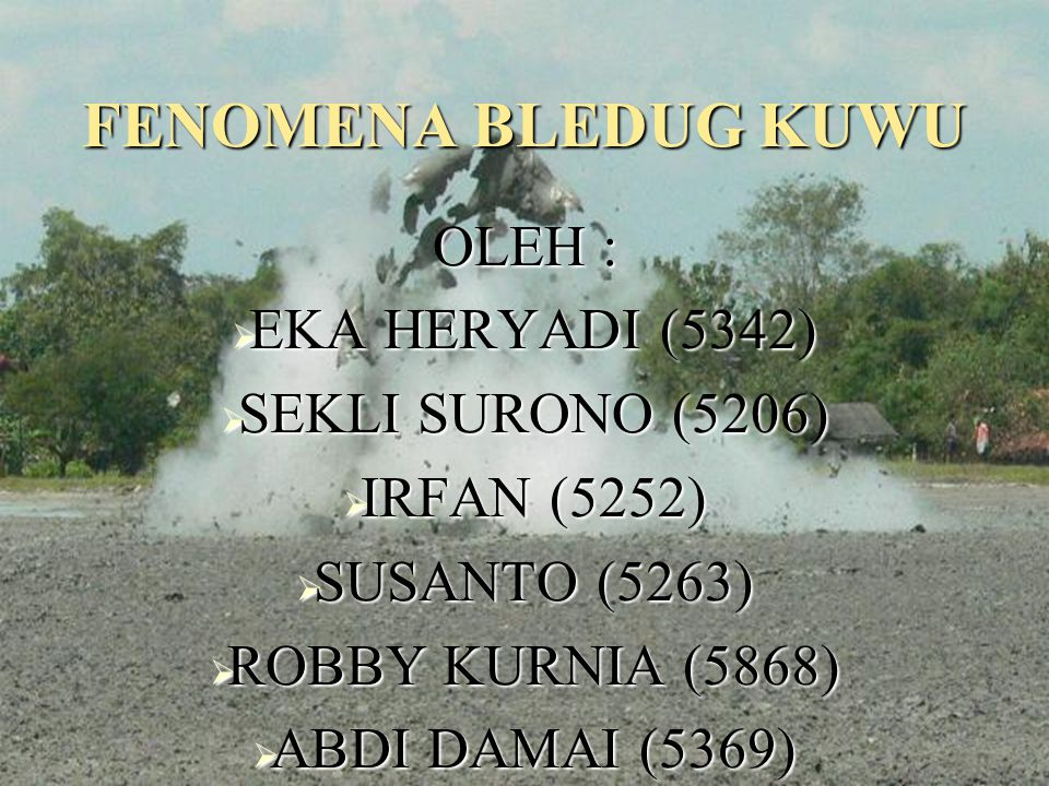 FENOMENA BLEDUG KUWU OLEH :  EKA HERYADI (5342)  SEKLI SURONO (5206)  IRFAN (5252)  SUSANTO (5263)  ROBBY KURNIA (5868)  ABDI DAMAI (5369)