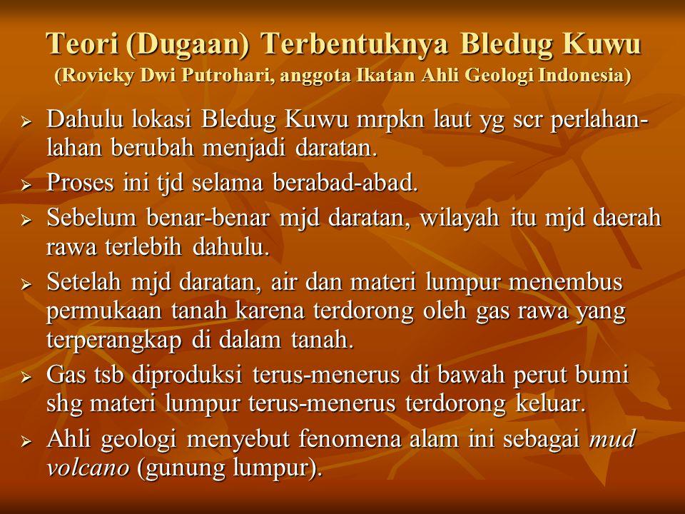 Teori (Dugaan) Terbentuknya Bledug Kuwu (Rovicky Dwi Putrohari, anggota Ikatan Ahli Geologi Indonesia)  Dahulu lokasi Bledug Kuwu mrpkn laut yg scr p