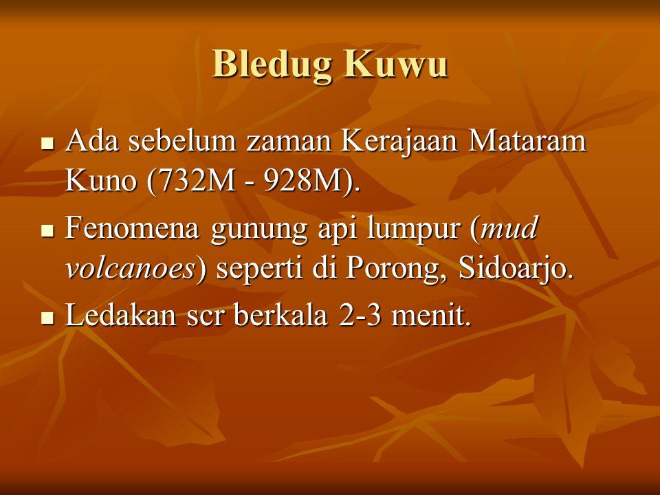 Bledug Kuwu Ada sebelum zaman Kerajaan Mataram Kuno (732M - 928M). Ada sebelum zaman Kerajaan Mataram Kuno (732M - 928M). Fenomena gunung api lumpur (