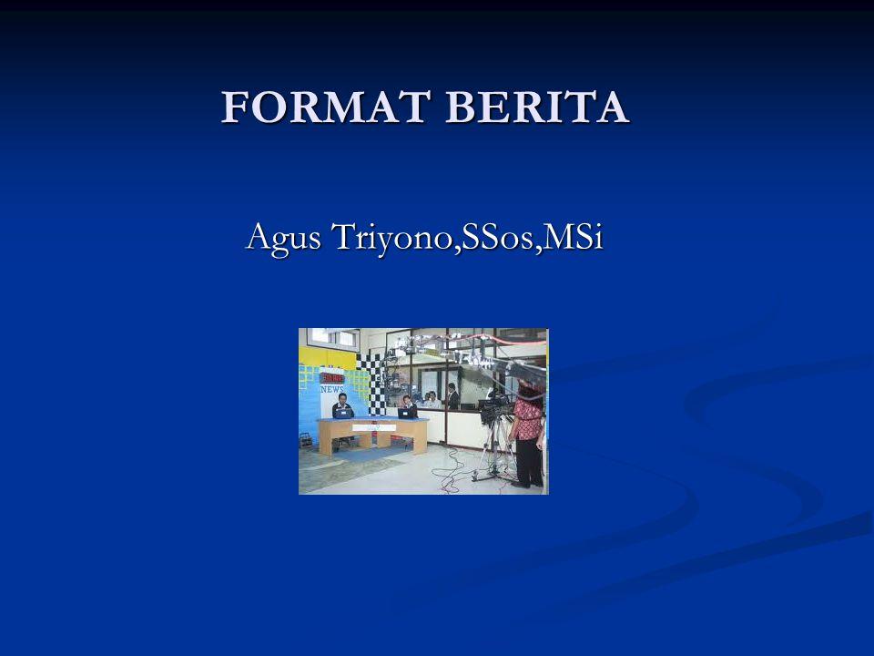 FORMAT BERITA FORMAT BERITA Agus Triyono,SSos,MSi