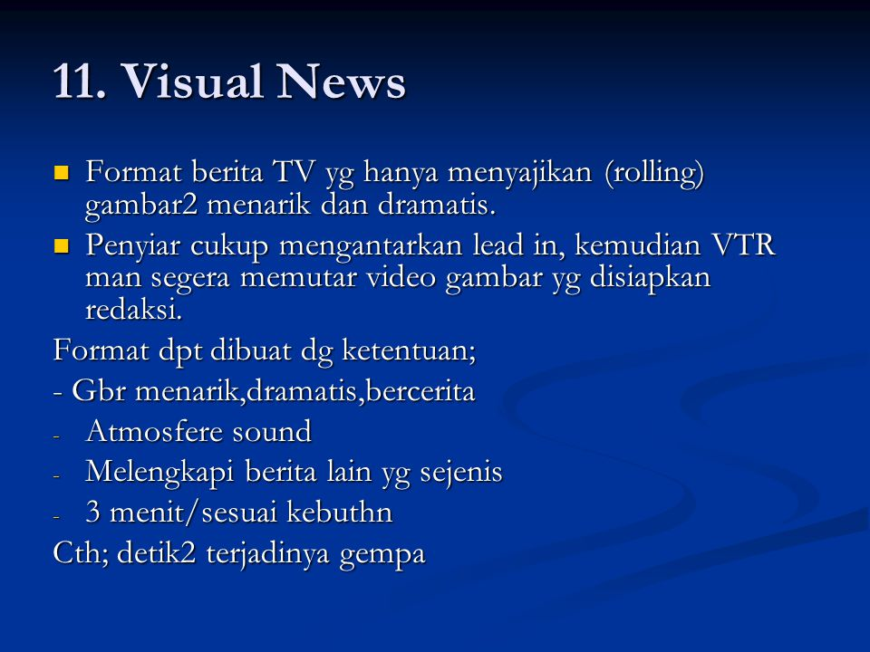 11.Visual News Format berita TV yg hanya menyajikan (rolling) gambar2 menarik dan dramatis.