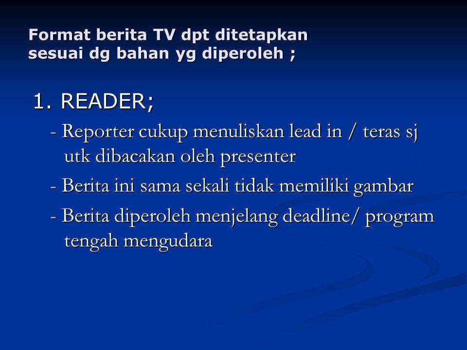 Contoh ; Penyiar tengah membaca berita mengenai kasus penyanderaan dua wartawan metrotv, Meutia Hafid & Budiyanto di irak.
