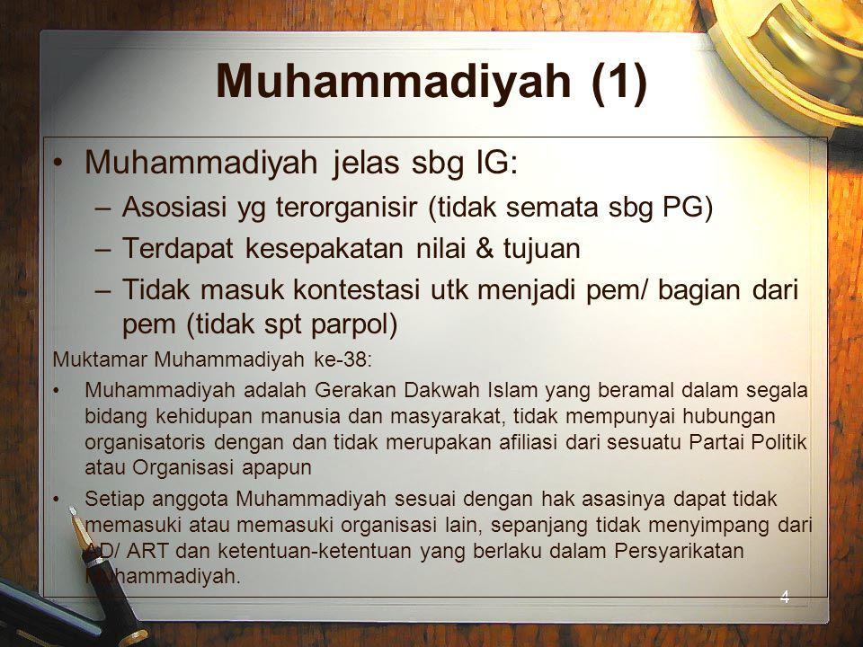 4 Muhammadiyah (1) Muhammadiyah jelas sbg IG: –Asosiasi yg terorganisir (tidak semata sbg PG) –Terdapat kesepakatan nilai & tujuan –Tidak masuk kontes