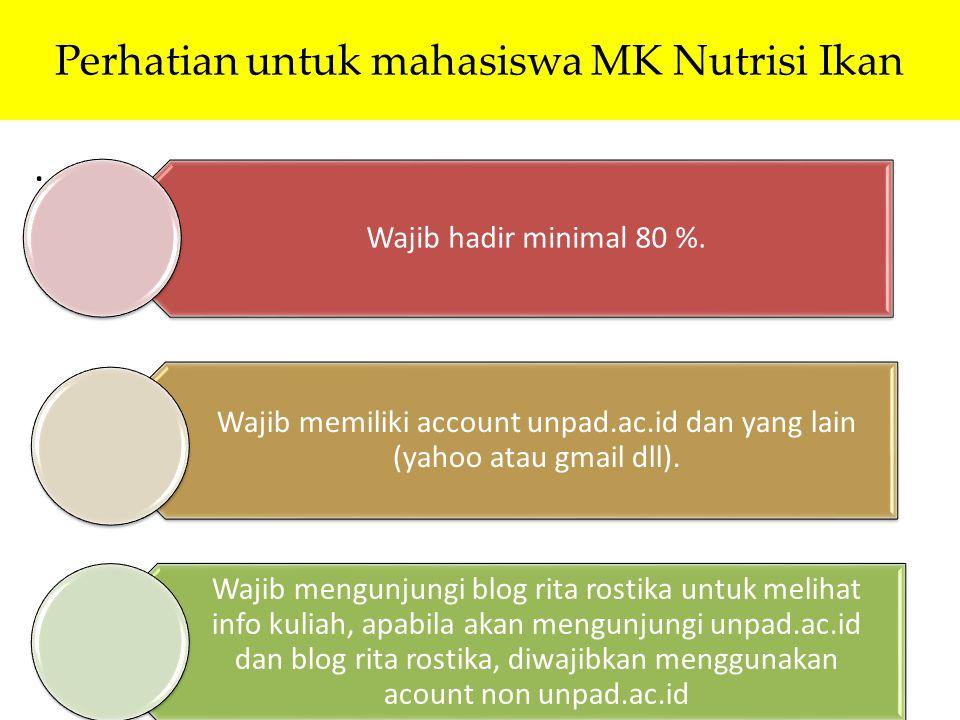 Perhatian untuk mahasiswa MK Nutrisi Ikan. Wajib hadir minimal 80 %. Wajib memiliki account unpad.ac.id dan yang lain (yahoo atau gmail dll). Wajib me