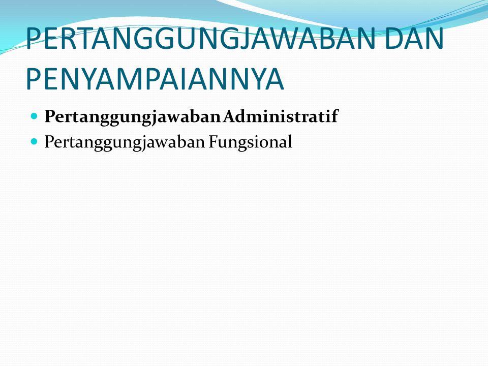 PERTANGGUNGJAWABAN DAN PENYAMPAIANNYA Pertanggungjawaban Administratif Pertanggungjawaban Fungsional