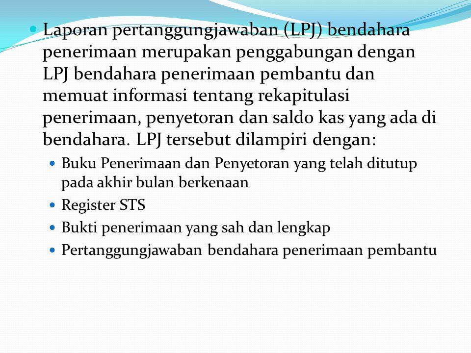 Laporan pertanggungjawaban (LPJ) bendahara penerimaan merupakan penggabungan dengan LPJ bendahara penerimaan pembantu dan memuat informasi tentang rek