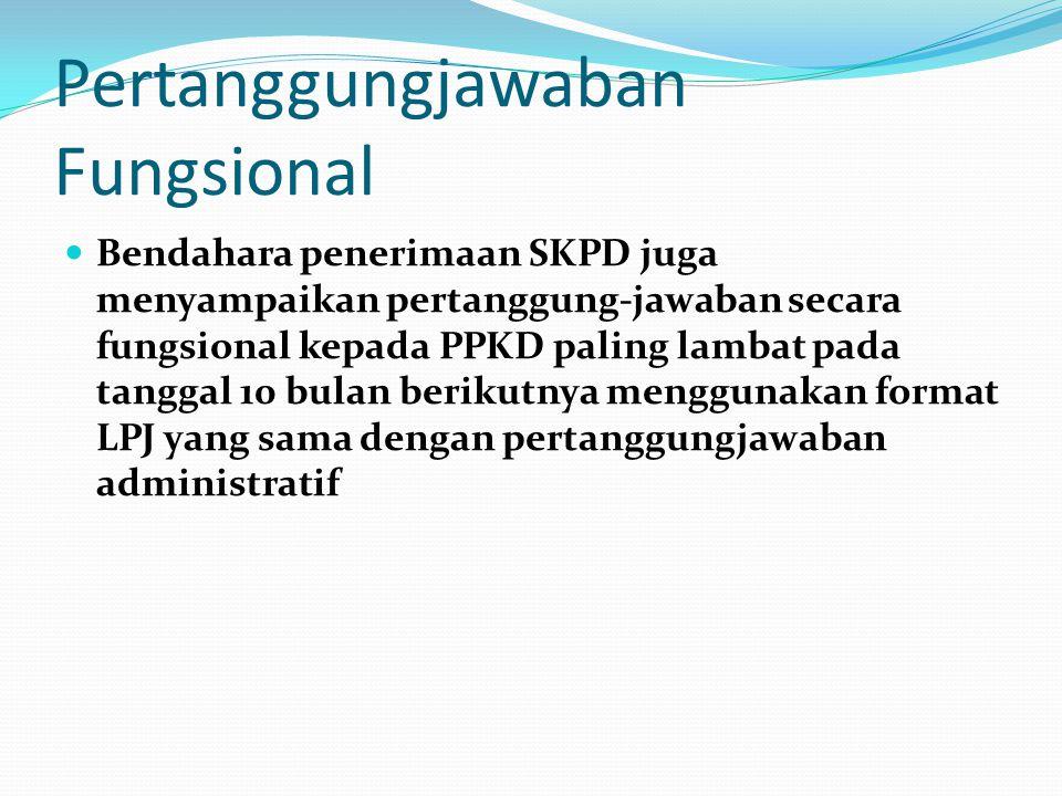Pertanggungjawaban Fungsional Bendahara penerimaan SKPD juga menyampaikan pertanggung-jawaban secara fungsional kepada PPKD paling lambat pada tanggal