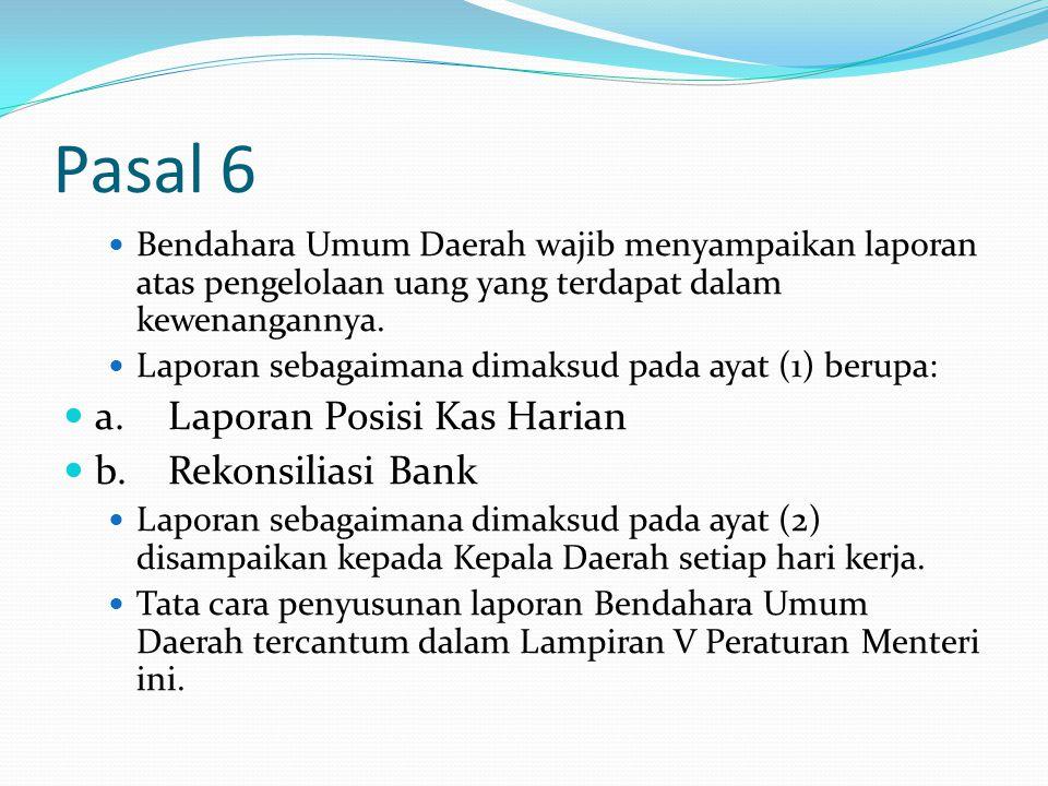 Pasal 6 Bendahara Umum Daerah wajib menyampaikan laporan atas pengelolaan uang yang terdapat dalam kewenangannya. Laporan sebagaimana dimaksud pada ay