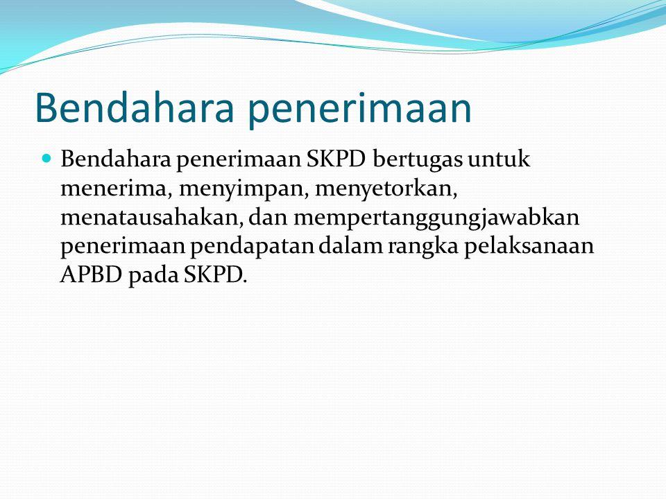 Bendahara penerimaan Bendahara penerimaan SKPD bertugas untuk menerima, menyimpan, menyetorkan, menatausahakan, dan mempertanggungjawabkan penerimaan pendapatan dalam rangka pelaksanaan APBD pada SKPD.