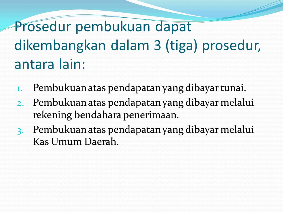 Prosedur pembukuan dapat dikembangkan dalam 3 (tiga) prosedur, antara lain: 1. Pembukuan atas pendapatan yang dibayar tunai. 2. Pembukuan atas pendapa