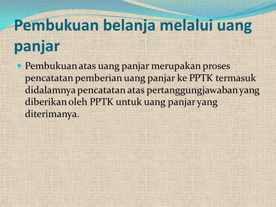 Pembukuan belanja melalui uang panjar Pembukuan atas uang panjar merupakan proses pencatatan pemberian uang panjar ke PPTK termasuk didalamnya pencata