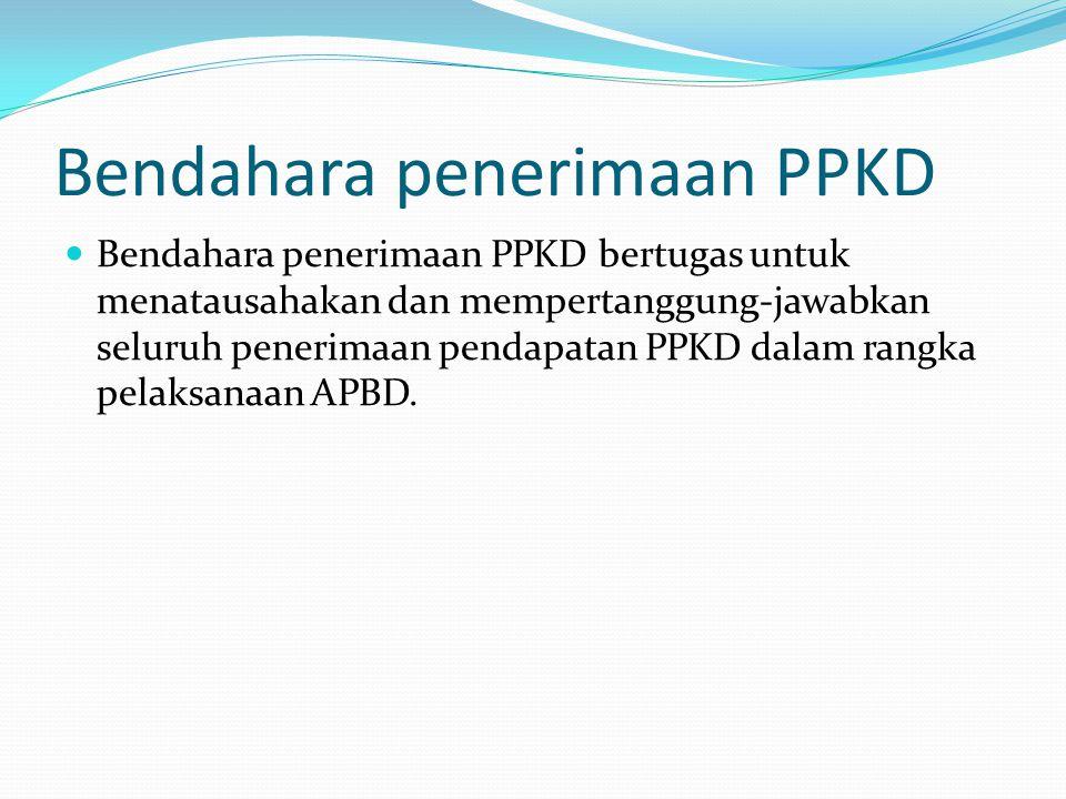 Bendahara penerimaan PPKD Bendahara penerimaan PPKD bertugas untuk menatausahakan dan mempertanggung-jawabkan seluruh penerimaan pendapatan PPKD dalam rangka pelaksanaan APBD.