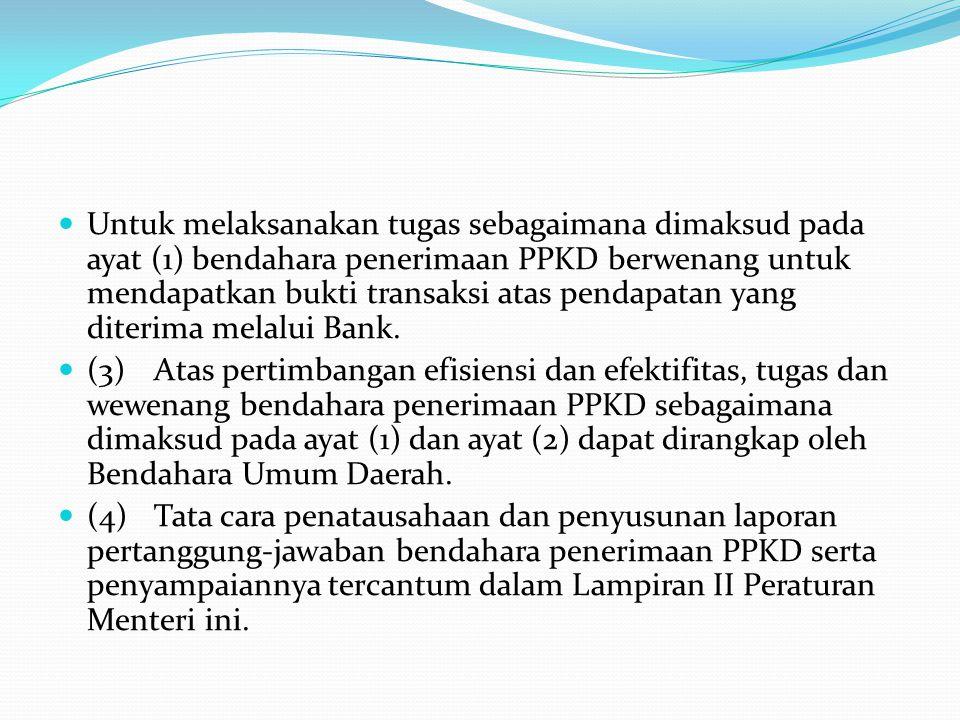 Untuk melaksanakan tugas sebagaimana dimaksud pada ayat (1) bendahara penerimaan PPKD berwenang untuk mendapatkan bukti transaksi atas pendapatan yang