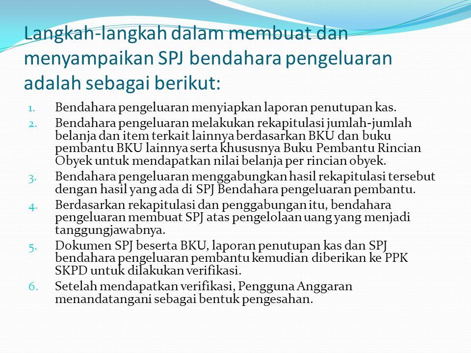 Langkah-langkah dalam membuat dan menyampaikan SPJ bendahara pengeluaran adalah sebagai berikut: 1. Bendahara pengeluaran menyiapkan laporan penutupan