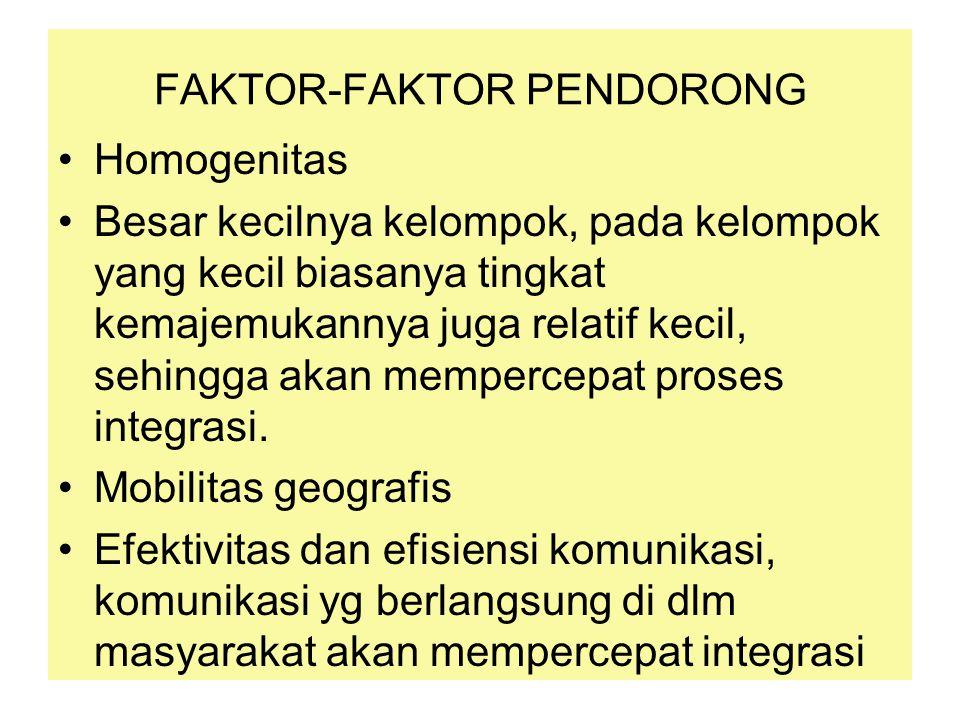 FAKTOR-FAKTOR PENDORONG Homogenitas Besar kecilnya kelompok, pada kelompok yang kecil biasanya tingkat kemajemukannya juga relatif kecil, sehingga aka