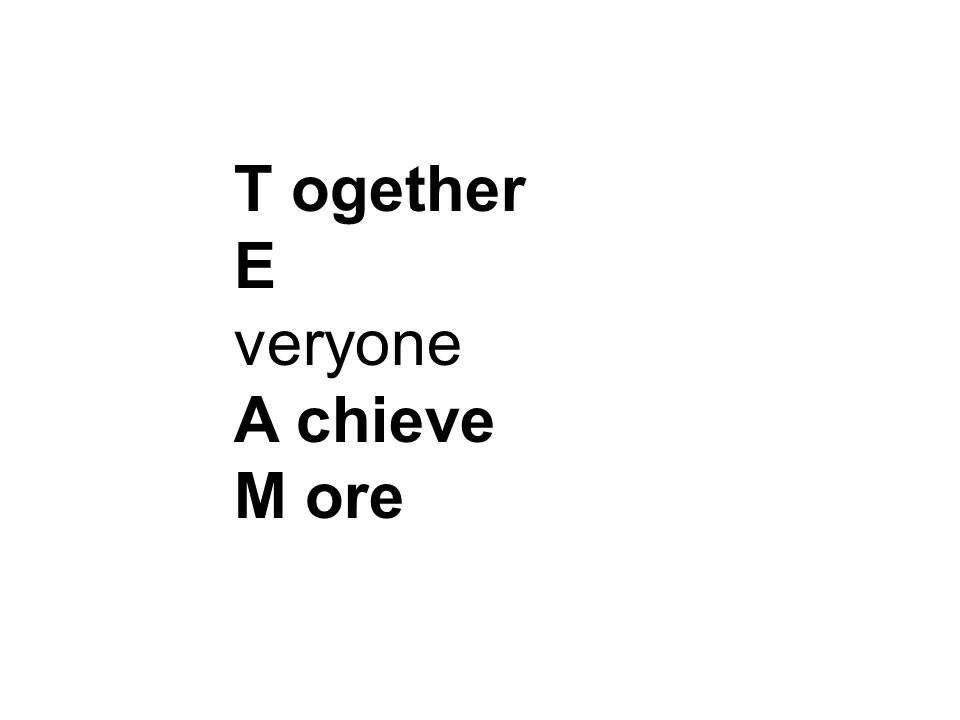 T ogether E veryone A chieve M ore